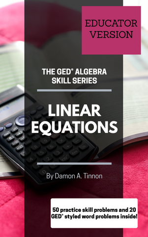 The GED Algebra Skill Series: Linear Equations (EDUCATOR VERSION)