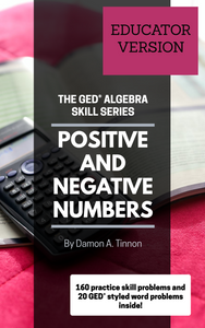 The GED Algebra Skill Series: Positive and Negative Numbers (EDUCATOR VERSION)
