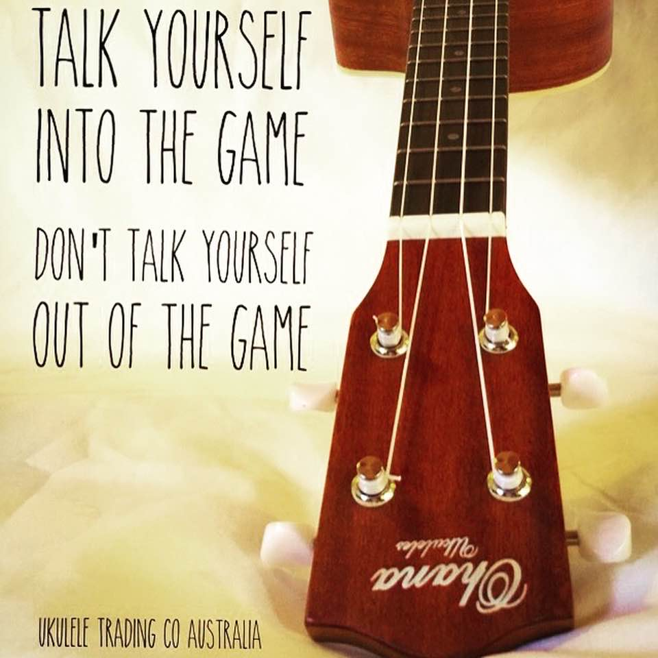 Practise Positive Self Talk when learning a new Ukulele Skill