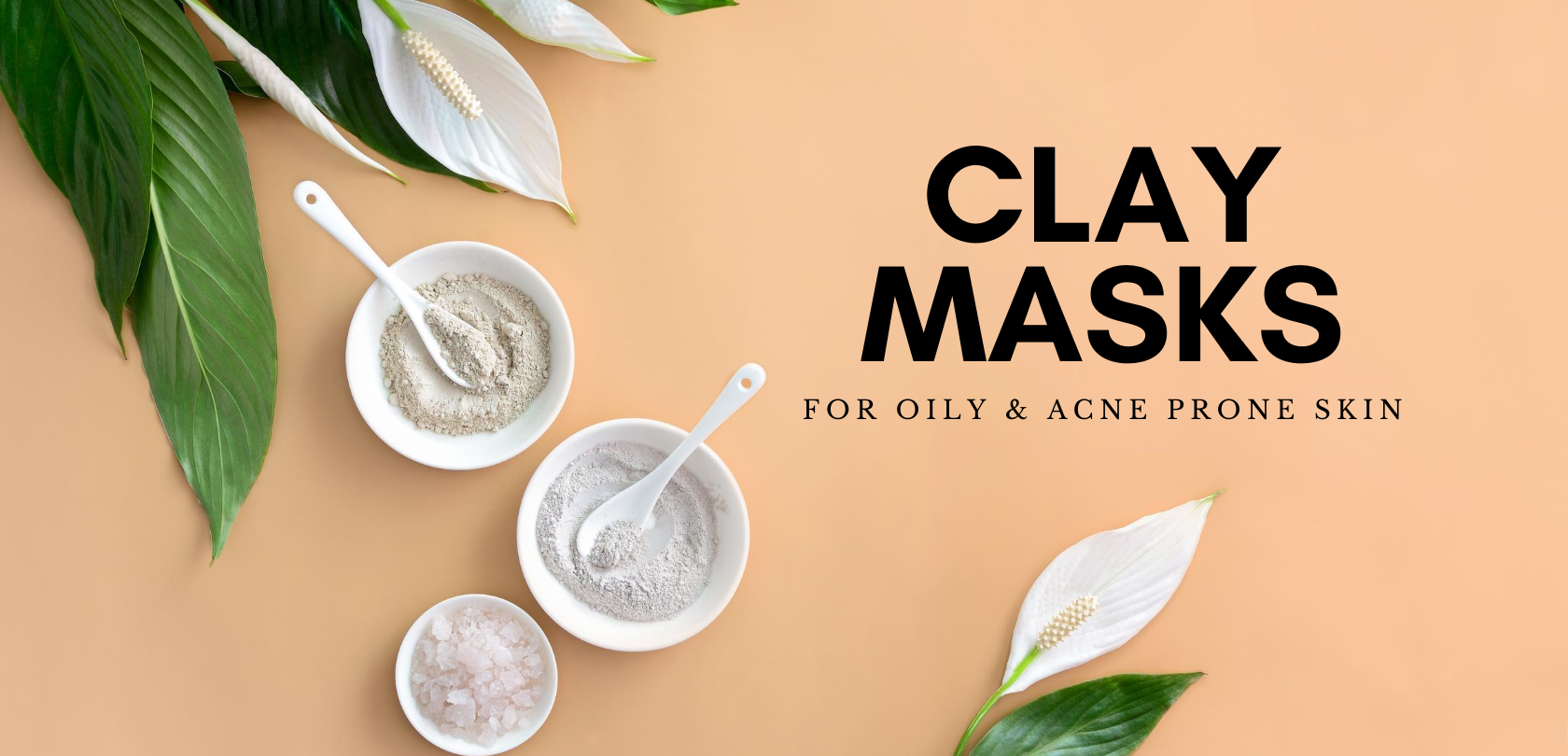 Clay Masks for Oily & Acne Prone Skin