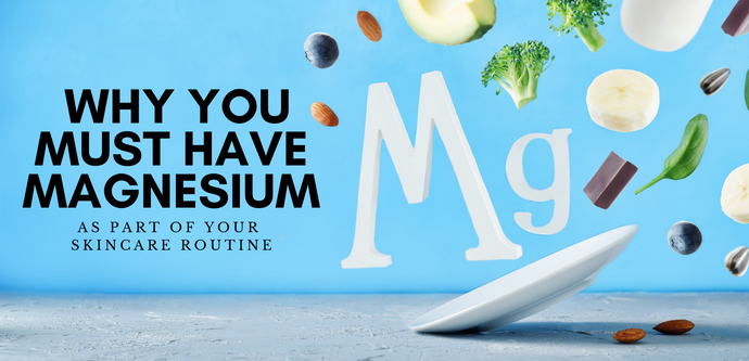 Why You Must Have Magnesium in Your Skincare Routine