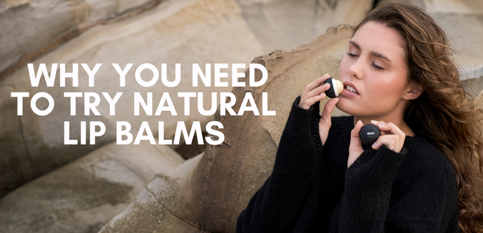 Why You Need To Try A Natural Lip Balm
