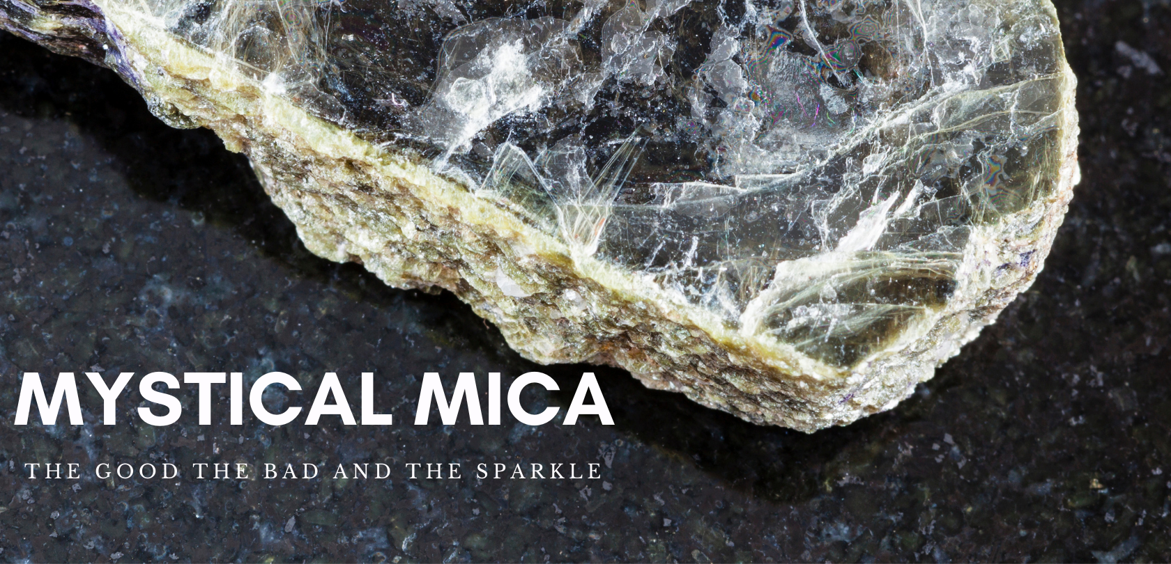 Mystical Mica. The good. the bad, and the sparkle.