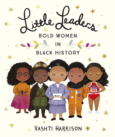 LITTLE LEADERS: BOLD WOMEN IN BLACK HISTORY (PB)