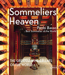 Sommeliers' Heaven. The Greatest Wine Cellars of the World - Paolo Basso Wine Sagl