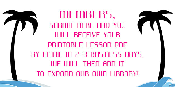 Members, submit here and you will receive your Printable Lesson PDF by email in 2-3 business days. We will then add it to our own Library