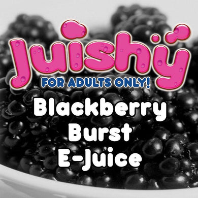 Blackberry Burst E-Liquid by Juishy E-Juice