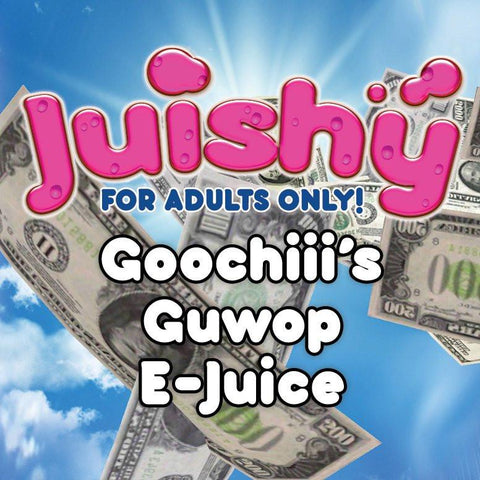 Goochiii's Guwop E-Liquid by Juishy E-Juice