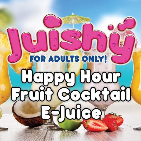 Happy Hour Fruit Cocktail E-Liquid by Juishy E-Juice