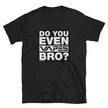 Load image into Gallery viewer, Do You Even VAPES Bro? T-Shirt for Smokers