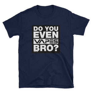 Do You Even VAPES Bro? T-Shirt for Smokers