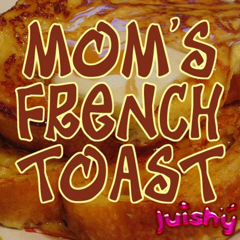 Mom's French Toast E-Liquid by Juishy E-Juice
