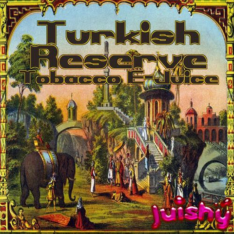Turkish Reserve Tobacco E-Liquid by Juishy E-Juice