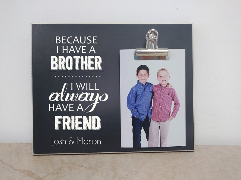 personalized brothers frame, gift for brother, because I have a brother i will always have a friend