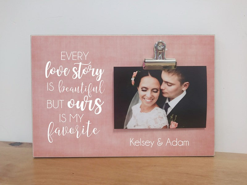 every love story is beautiful but ours is my favorite, wedding photo frame, gift for bride and groom gift,  wedding decoration, anniversary gift, photo frame, picture frame