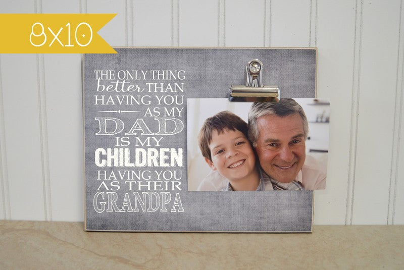 photo clip frame for dad - the only thing better than having you as my dad is my children having you as their grandpa