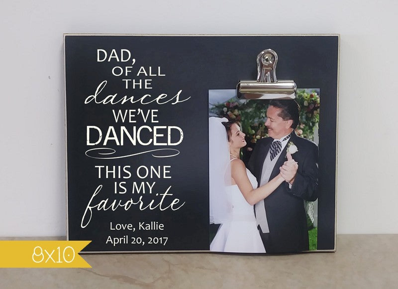 dad of all the dances we've danced this one is my favorite, father of the bride picture frame