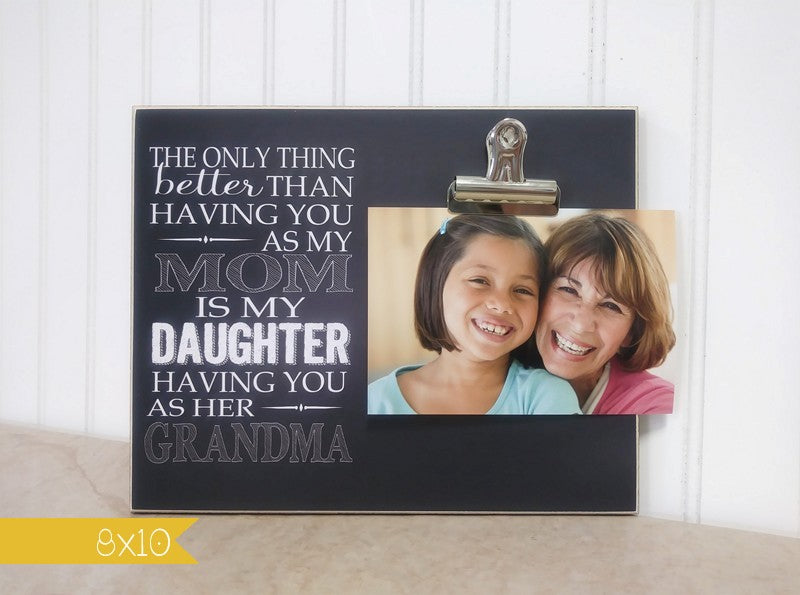 mothers day gift idea for grandma, the only thing better than having you as my mom is my daughter having you as her grandma
