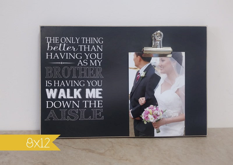 will you walk me down the aisle gift for brother picture frame for brother, gift from bride
