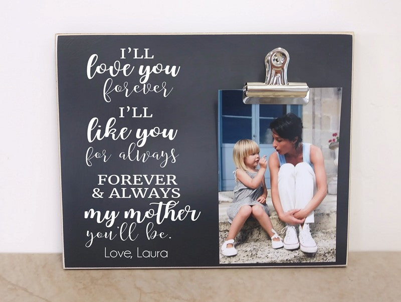i'll love you forever i'll like you for always forever and always my mother you'll be photo frame