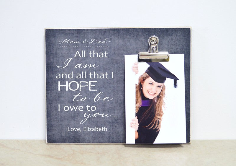 graduation gift for parents or mentor all that i am and all that i hope to be i owe to you photo frame