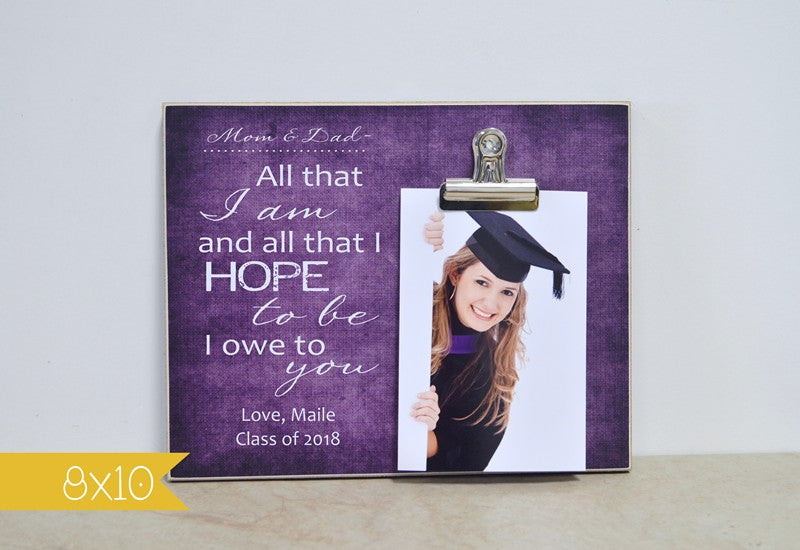 all that i am and all that i hope to be i owe to you photo frame gift for graduation thank you gift for parents