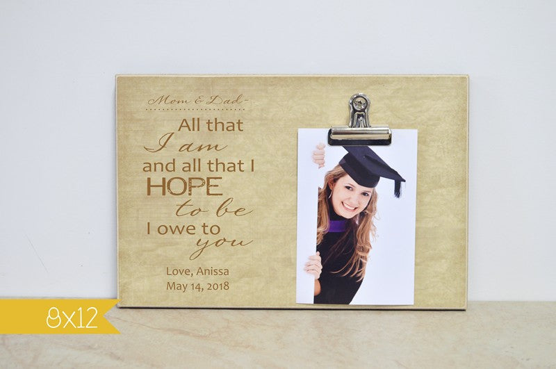 graduation thank you gift for parents photo frame - all that i am and all that i hope to be i owe to you