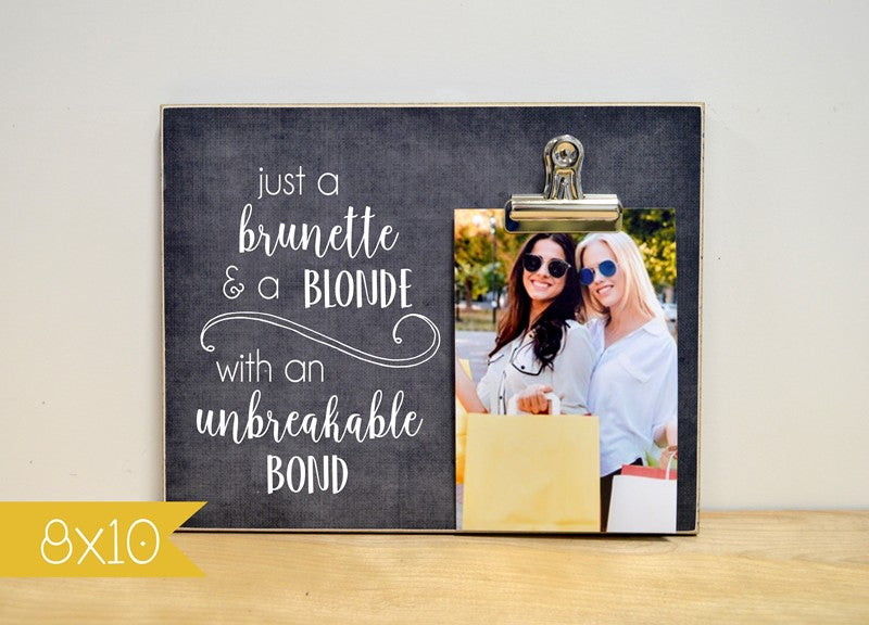 best friends picture frame that reads just a brunette and a blonde with an unbreakable bond