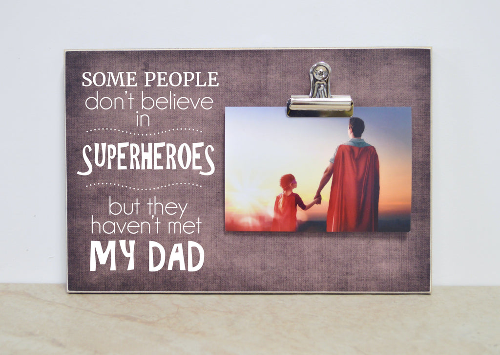 some people don't believe in superheroes, but they haven't met my dad picture frame father's day gift