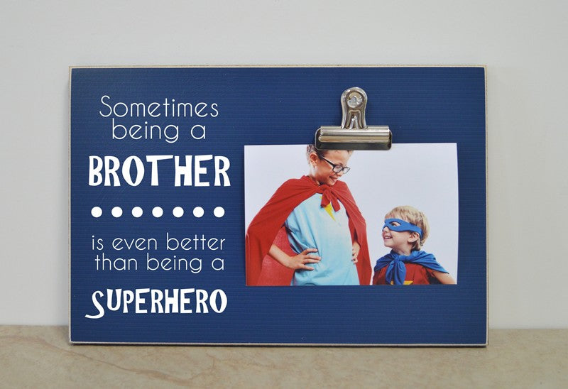 personalized gift, personalized frame, custom frame ,Sometimes Being A Brother Is Even Better Than Being  A Superhero brothers frame, gift for brother, brother gift, big brother gift, little brother gift, new brother gift, gift for new brother, gift for big brother, superhero picture frame, boys room decoration, photo frame, picture frame, photo clip frame