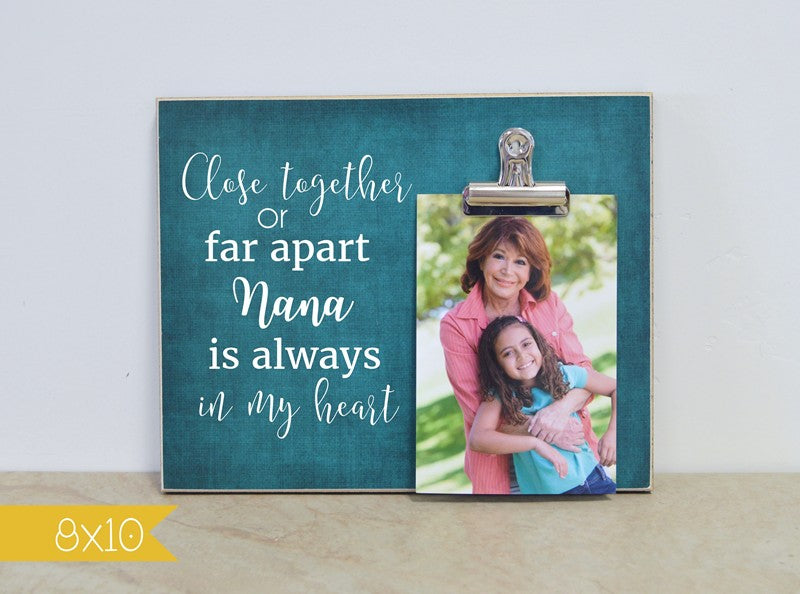 photo frame for nana - close together or far apart. always in my heart, mothers day gift for nana