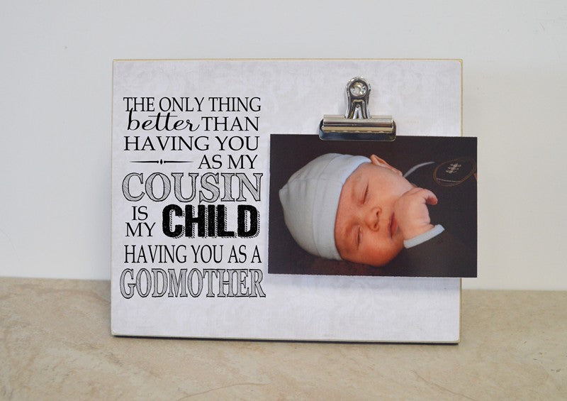only thing better than having you as my cousin is my child having you as a godmother, photo frame gift for godmother,