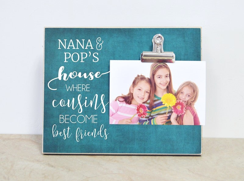 Nana and Pop's house - where cousins become best friends. custom photo frame gift for grandma and grandpa