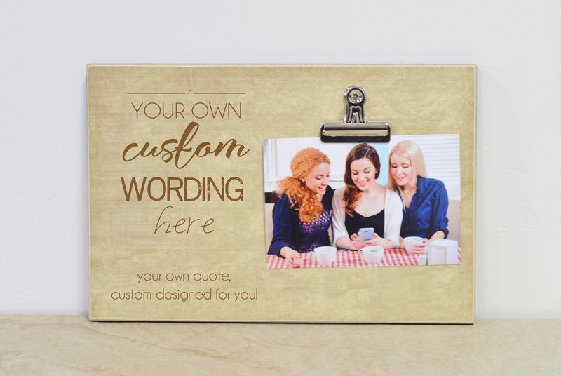 custom designed photo frame with your own wording, created just for you