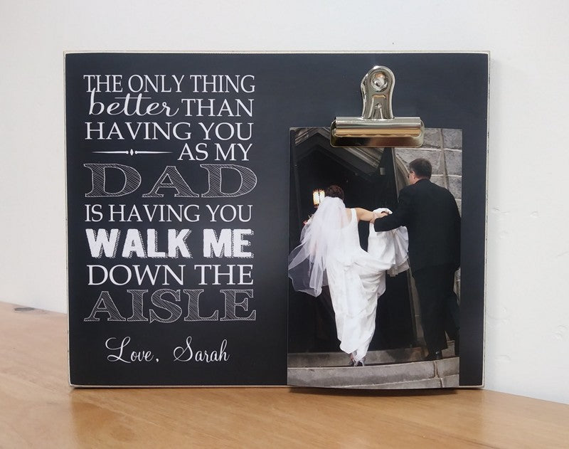 personalized frame for father of the bride - the only thing better than having you as my dad is having you walk me down the aisle, wedding gift to parents