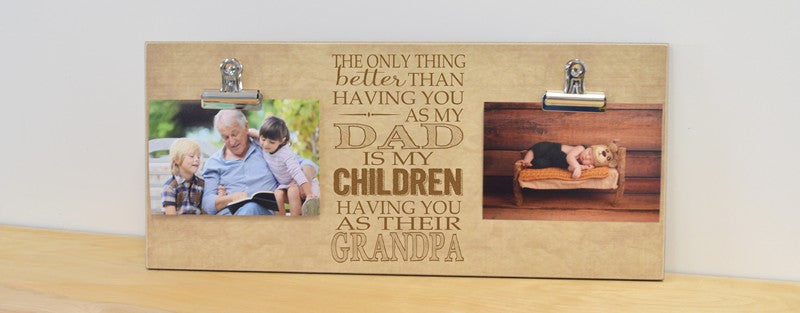 the only thing better than having you as my dad is my children having you as their grandpa photo frame gift for grandpa