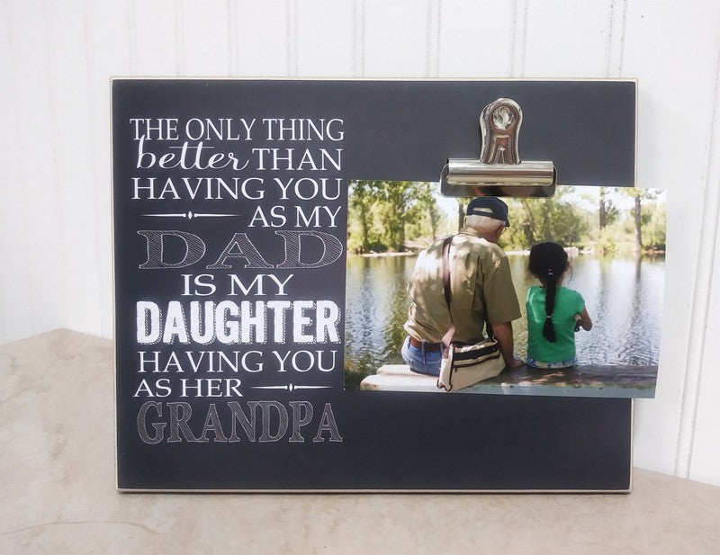 custom photo frame from grandpa, the only thing better than having you as my dad is my daughter having you as her grandpa, fathers day gift for grandpa