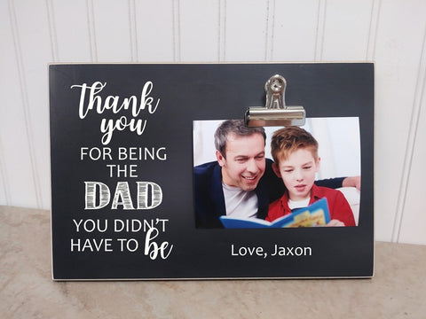 thank you for being the dad you didn't have to be, picture frame