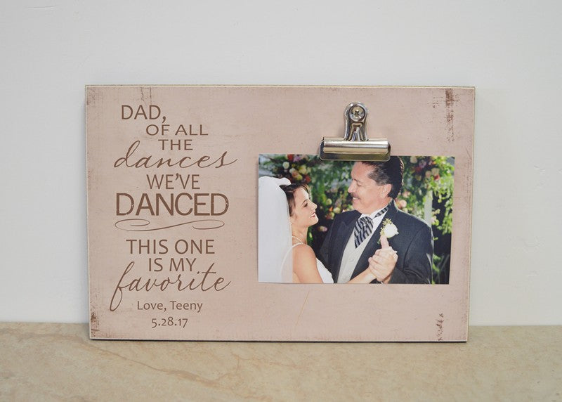 dad of all the dances we've danced this one is my favorite, father of the bride photo frame