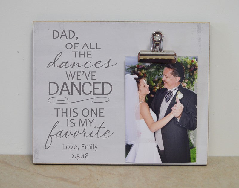dad of all the dances we've danced this one is my favorite, picture frame for dad