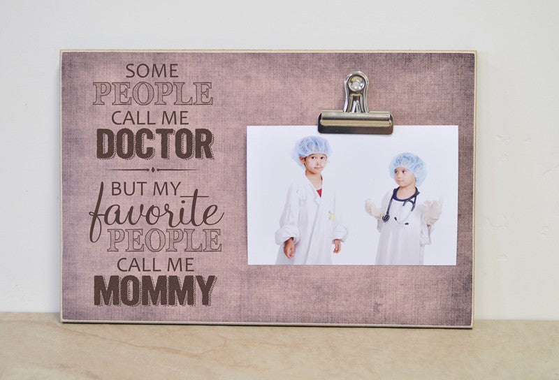 some people call me a doctor by my favorite people call me mommy custom mothers day photo frame