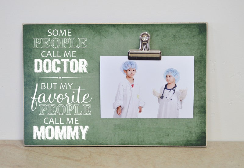 some people call me a doctor but my favorite people call me mommy, personalized picture frame