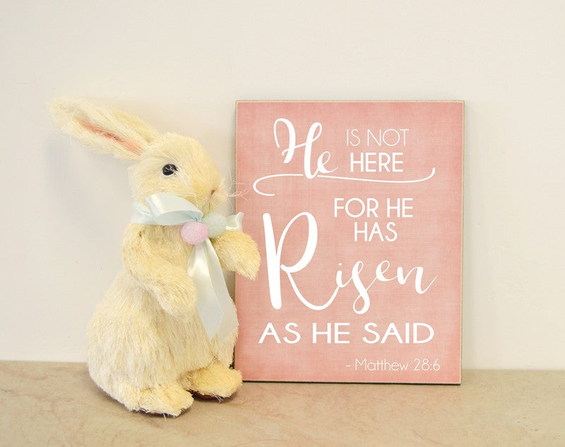 he is not here for he has risen as he said Matthew 28: 6 easter sign, wooden sign easter decoration