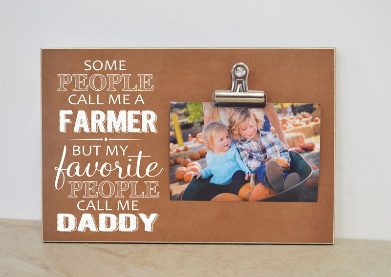 some people call me a farmer but my favorite people call me daddy, personalized picture frame