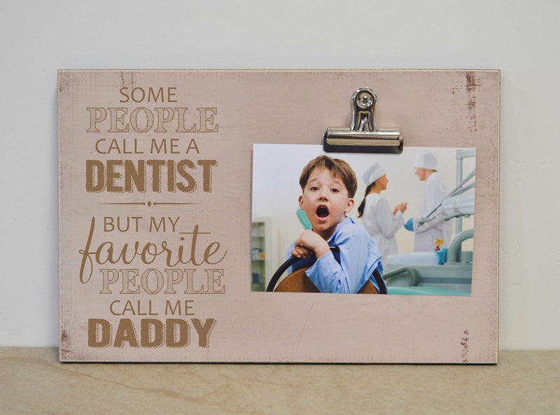 some people call me a dentist but my favorite people call me daddy, personalized picture frame