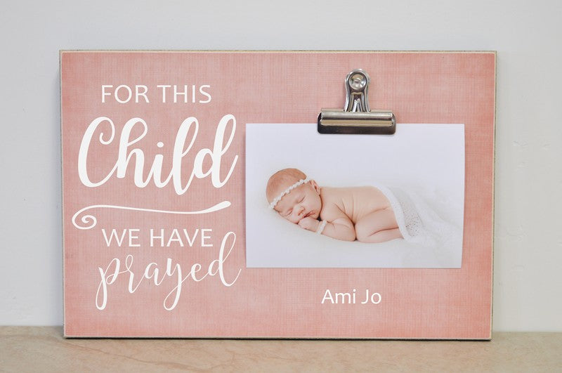 for this child we have prayed custom photo frame, personalized baby gift, baby shower gift, gift for new baby, pregnancy announcement, baby announcement, pregnancy reveal to grandparents, pregnancy reveal to husband, picture frame, custom photo frame, photo clip frame,