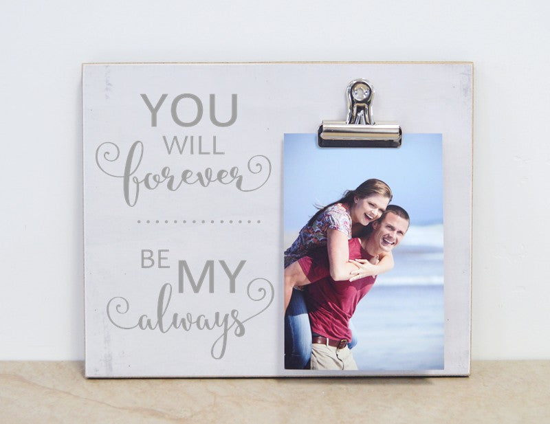 You will forever be my always photo clip frame gift for couples, wedding gift, engagement gift, anniversary gift