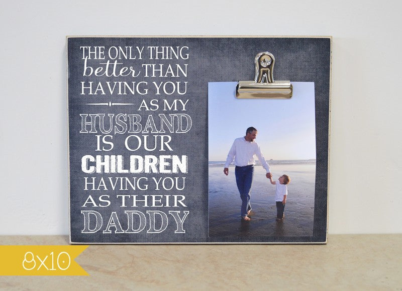 the only thing better than having you as my husband is our children having you as their daddy photo frame, father's day gift
