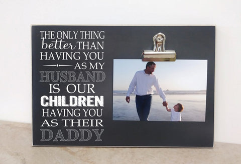 christmas gift for husband - the only thing better than having you as my husband is our children having you as their daddy - photo frame gift for husband