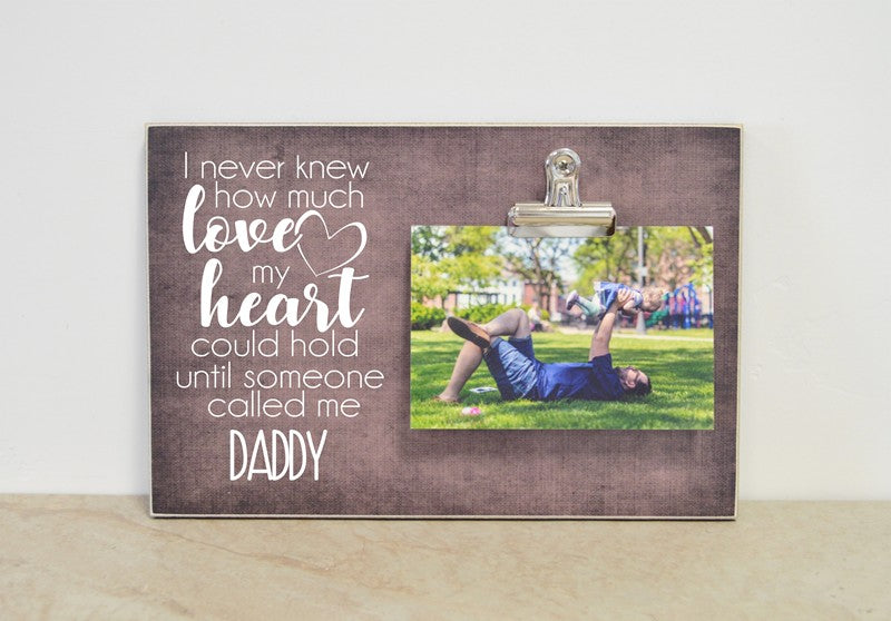 father's day gift for dad, daddy photo frame i never knew how much love my heart could hold until someone called me daddy